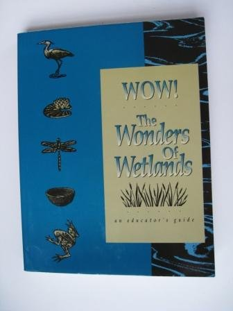 Wow! the Wonders of Wetlands: An Educator's Guide