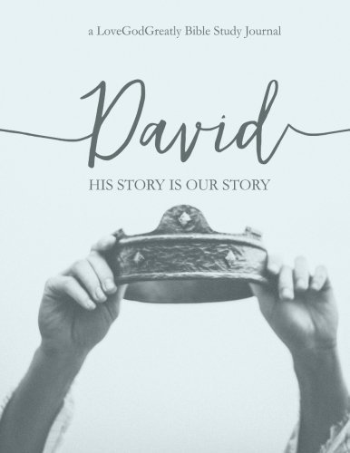 David: His Story Is Our Story: a Love God Greatly Study Journal by Love God Greatly
