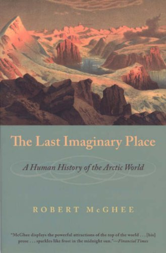 Download By Robert McGhee - The Last Imaginary Place: A Human History of the Arctic World pdf epub