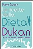 Le ricette della dieta Dukan: 350 ricette per dimagrire senza soffrire (I grilli) (Italian Edition)