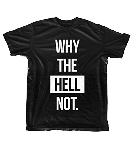 Why The Hell Not Funny Text Quote Men's T-Shirt Black XX-Large