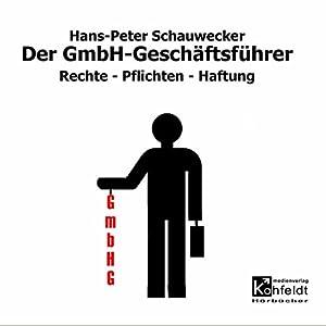 Der GmbH-Geschäftsführer. Rechte - Pflichten - Haftung Hörbuch