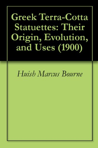 (Greek Terra-Cotta Statuettes: Their Origin, Evolution, and Uses (1900))