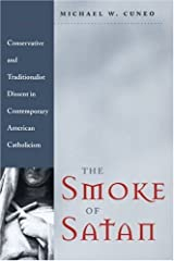 The Smoke of Satan: Conservative and Traditionalist Dissent in Contemporary American Catholicism
