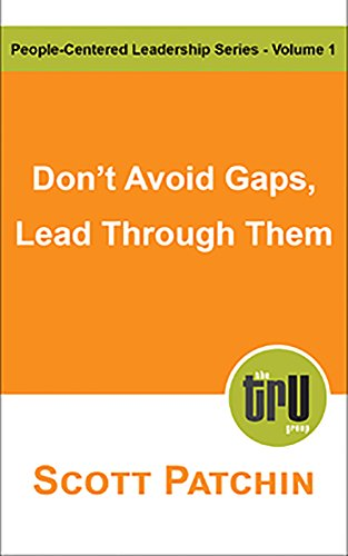 Don't Avoid Gaps, Lead Through Them: A view on leadership as creating gaps and managing through their closure (People-Centered Leadership Book 1)