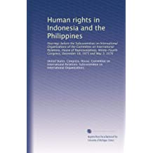 Human rights in Indonesia and the Philippines: Hearings before the Subcommittee on International Organizations of the Committee on International ... Congress, December 18, 1975 and May 3, 1976