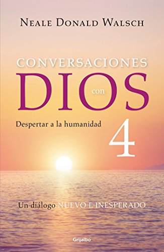 Conversaciones con Dios 4: Despertar a la humanidad / Conversations With God, Book 4: Awaken the Species (Spanish Edition) by Neale Donald Walsch