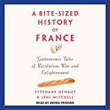 A Bite-Sized History of France: Gastronomic Tales