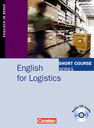 Short Course Series - English for Special Purposes: B1/B2 - English for Logistics: Kursbuch mit CD
