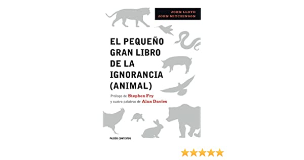 El pequeño libro de la ignorancia (animal): John y otro Lloyd: 9788449322389: Amazon.com: Books