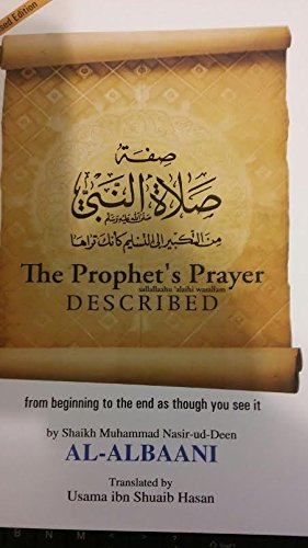 The Prophet's Prayer: Sallallaahu 'Alaihi Wasallam Described From the Beginning to the End As Though You See It