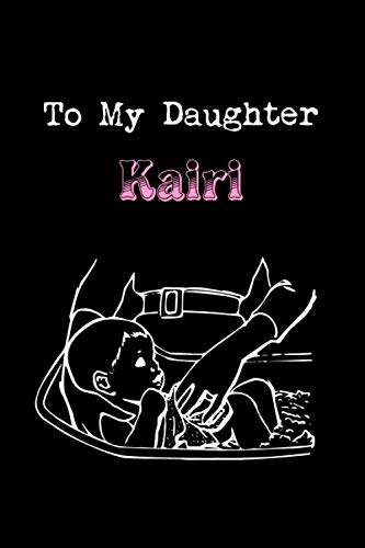 To My Dearest Daughter Kairi Journal: Letters from Dads Moms to Daughter, Baby girl Shower Gift for New Fathers, Mothers & Parents (Lined 120 Pages Cream Paper, 6x9 inches, Soft Cover, Matte Finish) (Funny Advice For New Moms Baby Shower)