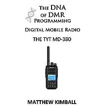 The DNA of Digital Mobile Radio Programming: The TYT MD-380 (The DNA of DMR Programming)