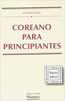 Coreano Para Principiantes. 3ª Edición Revisada , Marzo 2013 por Hye-jeoung Kim