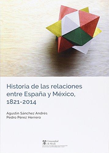 Historia de las relaciones entre España y México, 1821-2014 (Instituto de Estudios Latinoamericanos) por Sánchez Andrés, Agustín,Pérez Herrero, Pedro,Lajous Vargas, Roberta