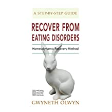 Recover from Eating Disorders: The Homeodynamic Recovery Method, Step by Step Guide