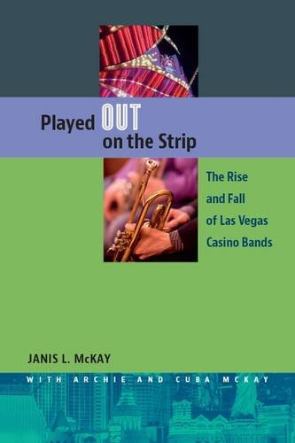 Played Out on the Strip: The Rise and Fall of Las Vegas Casino Bands (Out Strip)