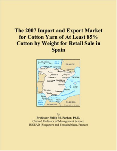 The 2007 Import and Export Market for Cotton Yarn of At Least 85% Cotton by Weight for Retail Sale in Spain pdf epub
