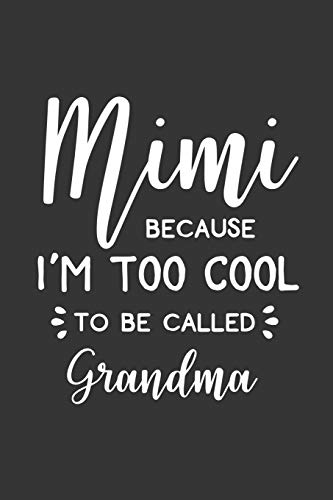 Pdf Parenting Mimi Because I'm Too Cool To Be Called Grandma: Blank Lined Notebook to Write In for Notes, To Do Lists, Notepad, Journal, Funny Gifts for Grandma