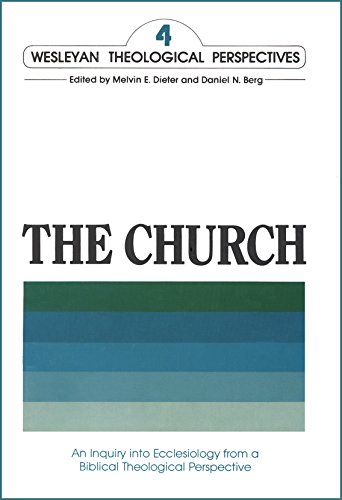 THE CHURCH: An Inquiry into Ecclesiology from a Biblical Theological Perspective (Wesleyan Theological Perspectives Book 4)