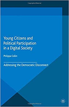 Young Citizens and Political Participation in a Digital Society: Addressing the Democratic Disconnect (Studies in Childhood and Youth)