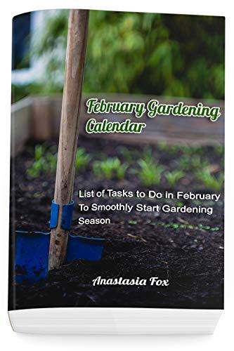 February Gardening Calendar: List of Tasks to Do in February To Smoothly Start Gardening Season by [Fox, Anastasia]