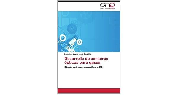 Desarrollo de sensores ópticos para gases: Diseño de instrumentación portátil (Spanish Edition): Francisco Javier López González: 9783848463022: Amazon.com: ...