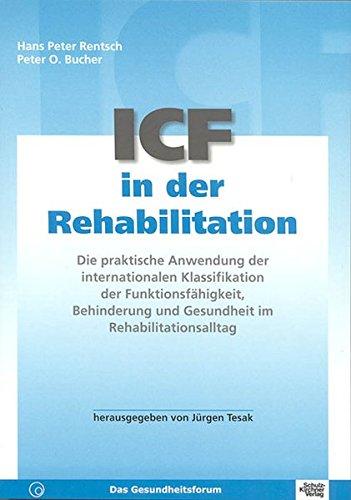 ICF in der Rehabilitation: Die praktische Anwendung der internationalen Klassifikation der Funktionsfähigkeit, Behinderung und Gesundheit im Rehabilitationsalltag