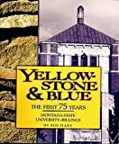 Yellow-Stone and Blue : Montana State University-Billings, the First Seventy-Five Years, Hart, Sue, 0971636206