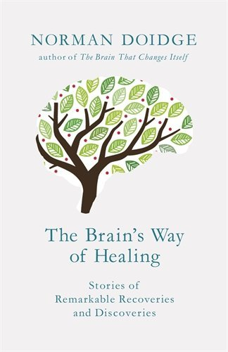 The Brain's Way of Healing: Stories of Remarkable Recoveries and Discoveries by Norman Doidge (2015-01-29)