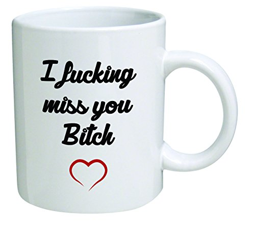 Funny Mug 11OZ, I miss you bitch, novelty and gift, friendship, friends, by Yates And Franco by della Pace