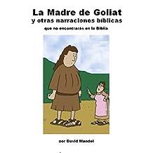 La Madre de Goliat: y otras narraciones biblicas que no encontraras en la Biblia (Spanish Edition)