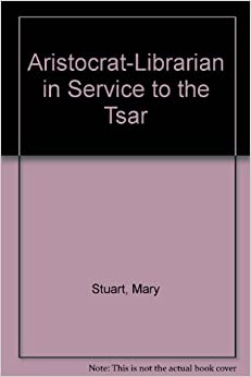 Aristocrat Librarian in Service to the Tsar (East European Monographs)