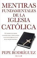 Mentiras Fundamentales De La Iglesia Católica: