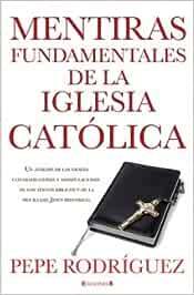 Mentiras fundamentales de la iglesia católica: EDICION REVISADA No ficción: Amazon.es: Rodriguez, Pepe: Libros