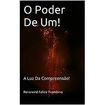 O Poder De Um!: A Luz Da Compreensão! (Portuguese Edition)