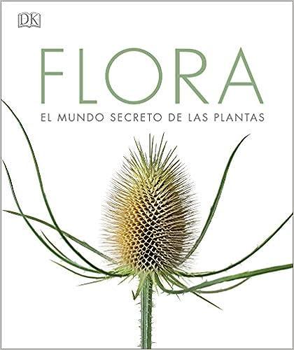 Flora: El mundo secreto de las plantas