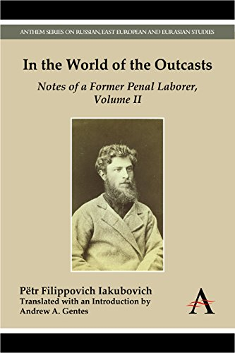 In the World of the Outcasts: Notes of a Former Penal Laborer, Volume II (Anthem Series on Russian, East European and Eurasian Studies)