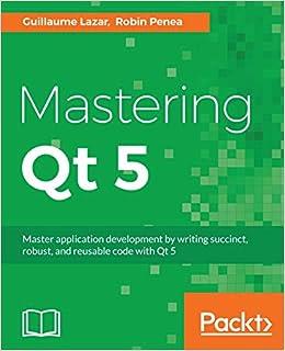 Mastering Qt 5: Create stunning cross-platform applications