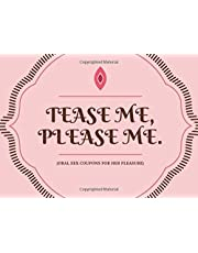 Tease Me. Please Me (Oral Sex Coupons For Her Pleasure): 50 Sexy And Very Naughty Sex Cheques For Your Girlfriend Or Wife (Perfect Adult Sex Gift For Couples) (Blanks Included Too!)