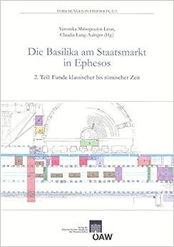 Die Basilika Am Staatsmarkt in Ephesos. 2. Teil: Funde Klassischer Bis Romischer Zeit (Forschungen in Ephesos)