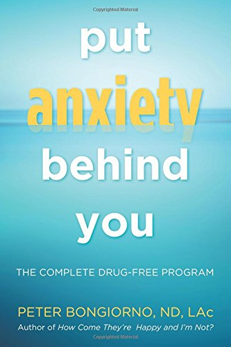 Put Anxiety Behind You: The Complete Drug-Free Program [Peter Bongiorno ND Lac] (Tapa Blanda)