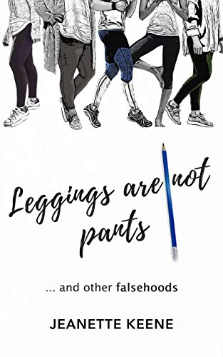 Leggings are not pants: ...and other falsehoods