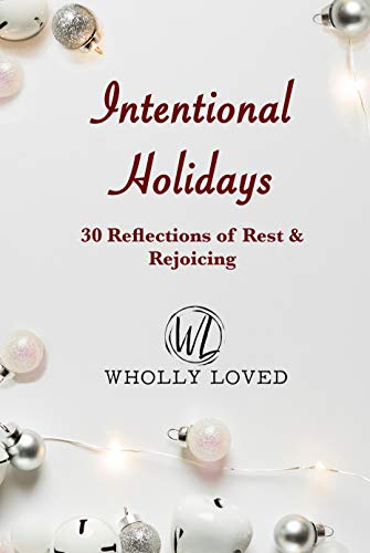 Intentional Holidays: Finding Peace in the Prince of Peace by [Ministries, Wholly Loved]