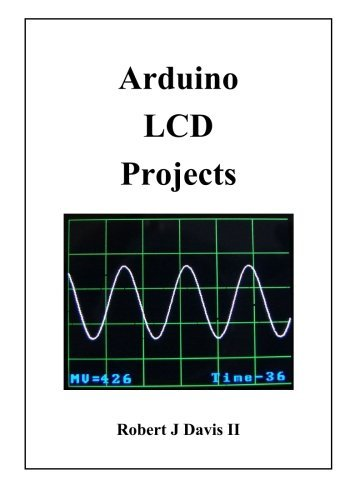 Arduino LCD Projects by Robert J Davis II (2013-06-09)