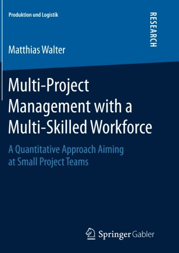 Multi-Project Management with a Multi-Skilled Workforce: A Quantitative Approach Aiming at Small Project Teams (Produkti