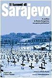 Il tunnel di Sarajevo. Il conflitto in Bosnia-Erzegovina: una guerra psichiatrica?