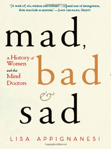 Mad, Bad, and Sad: Women and the Mind Doctors