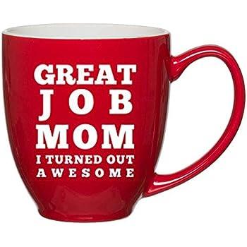Great Job Mom I Turned Out Awesome Coffee Mug