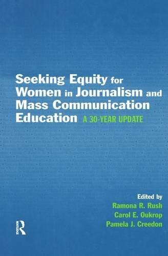 Seeking Equity for Women in Journalism and Mass Communication Education: A 30-year Update (Routledge Communication Serie